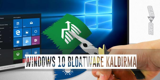 windows 10 bloatware crapware kaldırma