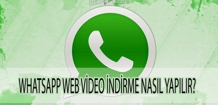 whatsapp web video indirme nasıl yapılır